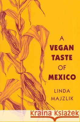 A Vegan Taste of Mexico Linda Majzlik 9781897766712