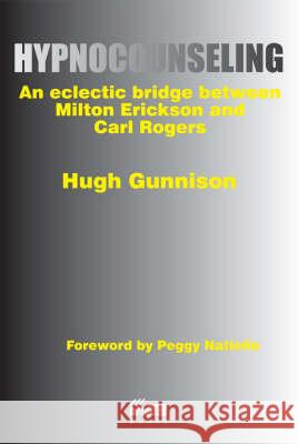 Hypnocounseling An Eclectic Bridge Between Milton Erickson and Carl Rogers Gunnison, Hugh 9781898059455