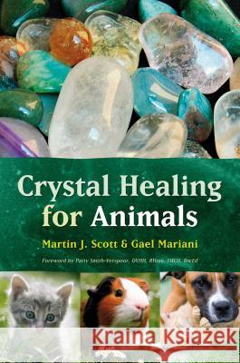 Crystal Healing for Animals Martin J. Scott Gael Mariani Gael Mariani 9781899171248