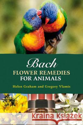 Bach Flower Remedies for Animals Helen Graham Gregory Vlamis 9781899171729