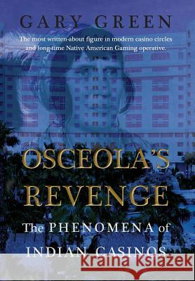 Osceola's Revenge: The Phenomena of Indian Casinos Gary Green 9781899694723