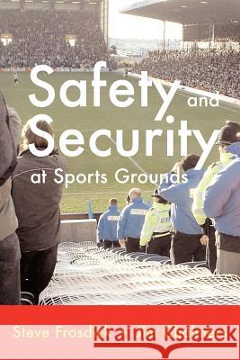 Safety and Security at Sports Grounds S. Frosdick J. Chalmers M. Webb 9781899820160