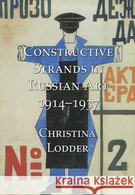 Constructive Strands in Russian Art 1914-1937 Christina Lodder 9781899828593