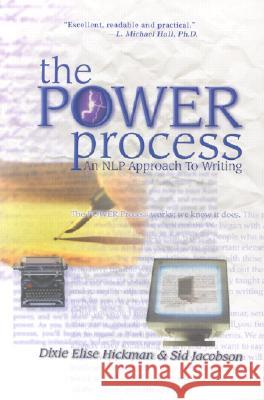 The Power Process: An Nlp Approach to Writing Sid Jacobson Dixie E. Hickman 9781899836079