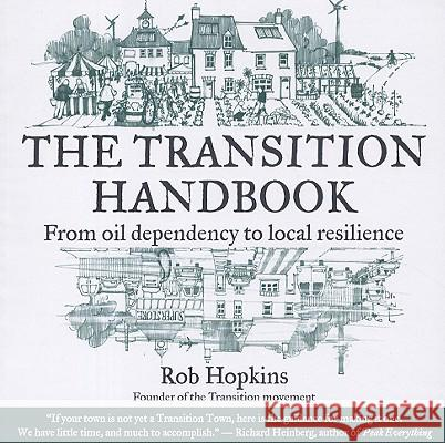 The Transition Handbook: From Oil Dependency to Local Resilience Rob Hopkins Richard Heinberg 9781900322188