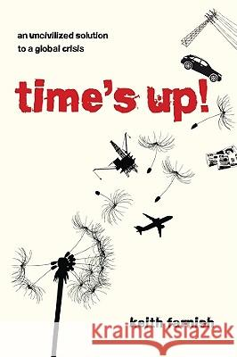 Time's Up! : An Uncivilized Solution to a Global Crisis Keith Farnish 9781900322485