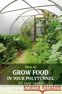 How to Grow Food in Your Polytunnel: All Year Round Mark Gatter 9781900322720