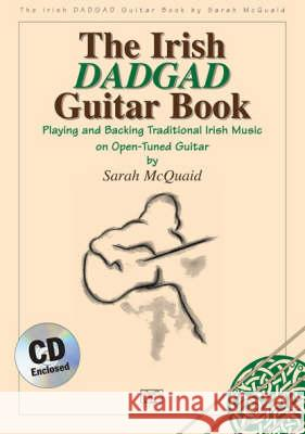 The Irish Dadgad Guitar Book: Playing and Backing Traditional Irish Music on Open-Tuned Guitar [With CD] Sarah Mcquaid 9781900428972