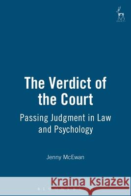 The Verdict of the Court : Passing Judgment in Law and Psychology Jenny McEwan 9781901362534