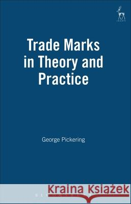 Trade Marks in Theory and Practice George Pickering G. Pickering 9781901362640