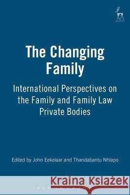 The Changing Family : International Perspectives on the Family and Family Law John Eekelaar Thandabantu Nhlapo Justice Albie Sachs 9781901362992