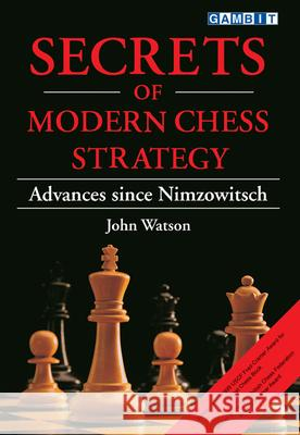 Secrets of Modern Chess Strategy : Advances Since Nimzowitsch John Watson 9781901983074 Gambit Publications