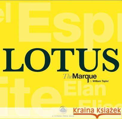 Lotus the Marque: The Complete History of Lotus Cars William Taylor 9781902351537