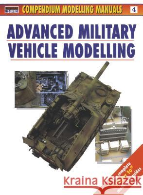 Advanced Military Vehicle Modelling Jerry Scutts 9781902579085