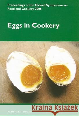 Eggs in Cookery: Proceedings of the Oxford Symposium on Food and Cookery 2006 Richard Hosking 9781903018545