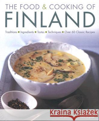 The Food & Cooking of Finland: Traditions, Ingredients, Tastes and Techniques in Over 60 Classic Recipes Anja Hill 9781903141441