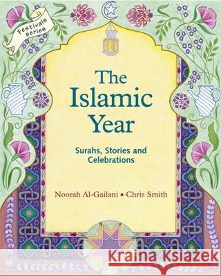 The Islamic Year: Suras, Stories, and Celebrations Noorah Al-Gailani Chris Smith 9781903458143