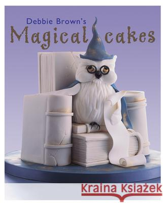 Debbie Brown's Magical Cakes Debbie Brown 9781903992333