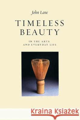 Timeless Beauty: In the Arts and Everyday Life John Lane 9781903998335