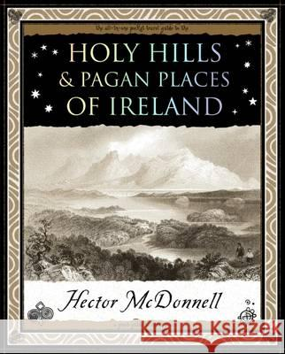 Holy Hills and Pagan Places of Ireland Hector McDonnell 9781904263623