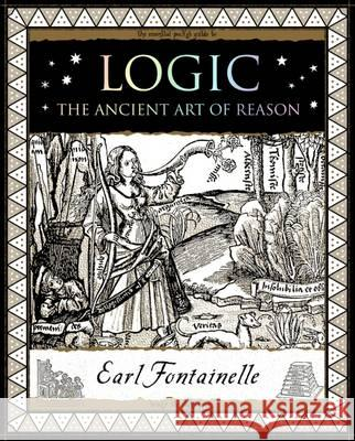 Logic The Ancient Art of Reason Fontainelle, Earl 9781904263920