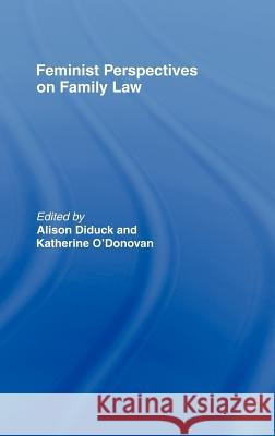 Feminist Perspectives on Family Law Alison Diduck Katherine O'Donovan 9781904385424
