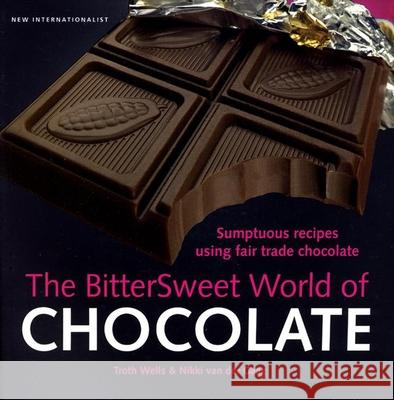 The Bittersweet World of Chocolate: Sumptuous Recipes Using Fair Trade Chocolate Troth Wells Nikki Va 9781904456865