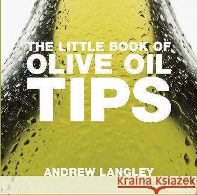The Little Book of Olive Oil Tips Andrew Langley 9781904573913