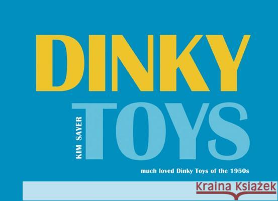 Dinky Toys: 'Much Loved' Dinky Toys of the 1950s Kim Sayer Paul Atterbury 9781904587491