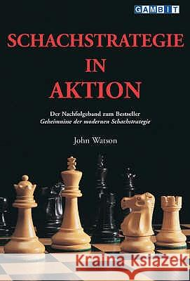 Schachstrategie in Aktion John Watson 9781904600121 GAMBIT PUBLICATIONS LTD