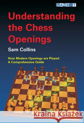 Understanding the Chess Openings Sam Collins 9781904600282