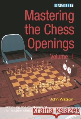 Mastering the Chess Openings John Watson 9781904600602 Gambit Publications