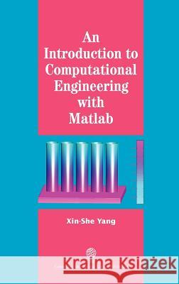 An Introduction to Computational Engineering with Matlab Xin-She Yang 9781904602521