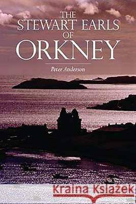The Stewart Earls of Orkney Peter Anderson 9781904607465