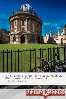 How to Build a GBP4 Million Property Portfolio : Lifetime Lessons of a Student Landlord Tony Bayliss 9781904608592