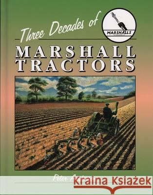 THREE DECADES OF MARSHALL TRACTORS Peter Anderson 9781904686156