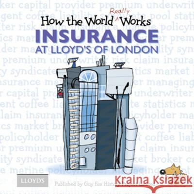 How the World Really Works: Insurance at Lloyd's of London  Fox, Guy 9781904711124