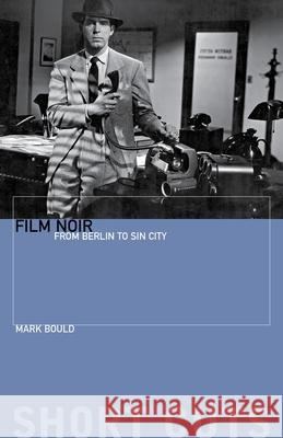 Film Noir: From Berlin to Sin City Mark Bould 9781904764502
