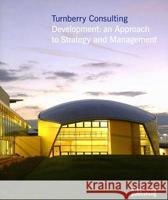 Turnberry Consulting: Development: An Approach to Strategy and Management Black Dog Publishing 9781904772606