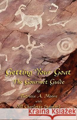 Getting Your Goat: The Gourmet Guide Patricia A. Moore Jill Charlotte Stanford Susan Koch 9781904808251