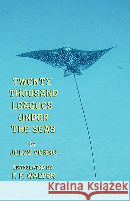Twenty Thousand Leagues Under the Seas Jules Verne Frederick Paul Walter 9781904808282