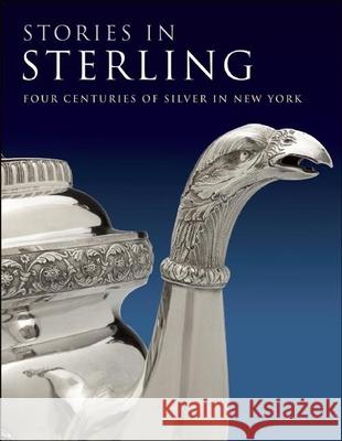 Stories in Sterling: Four Centuries of Silver in New York Margaret K. Hofer Debra Schmidt Bach Kenneth Ames 9781904832652