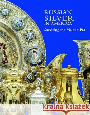 Russian Silver in America: Surviving the Melting Pot Odorn, Anne 9781904832812
