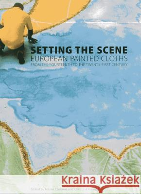 Setting the Scene: European Painted Cloths from 1400-2000 Christina Young Nicola Costaras 9781904982906