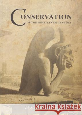Conservation in the Nineteenth Century: Early Techniques in the Conservation of Cultural Objects Isabelle Brajer 9781904982913