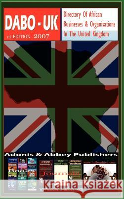 Directory of African Businesses and Organisations in the United Kingdom, 2007 Adonis &. Abbey Publish Adoni 9781905068784 Adonis & Abbey Publishers
