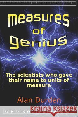 Measures of Genius: The Scientists Who Gave Their Name to Units of Measure Alan Durden   9781905206155