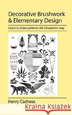 Decorative Brushwork and Elementary Design Henry Cadness 9781905217984