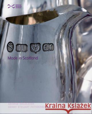 Silver: Made in Scotland George Dalgleish 9781905267132