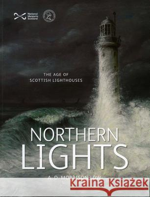Northern Lights: The Age of Scottish Lighthouses Alison Morrison-Low 9781905267477